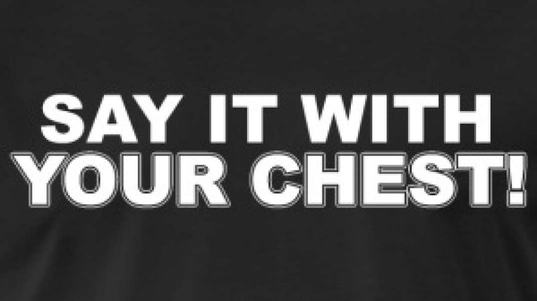 Say it with your chest