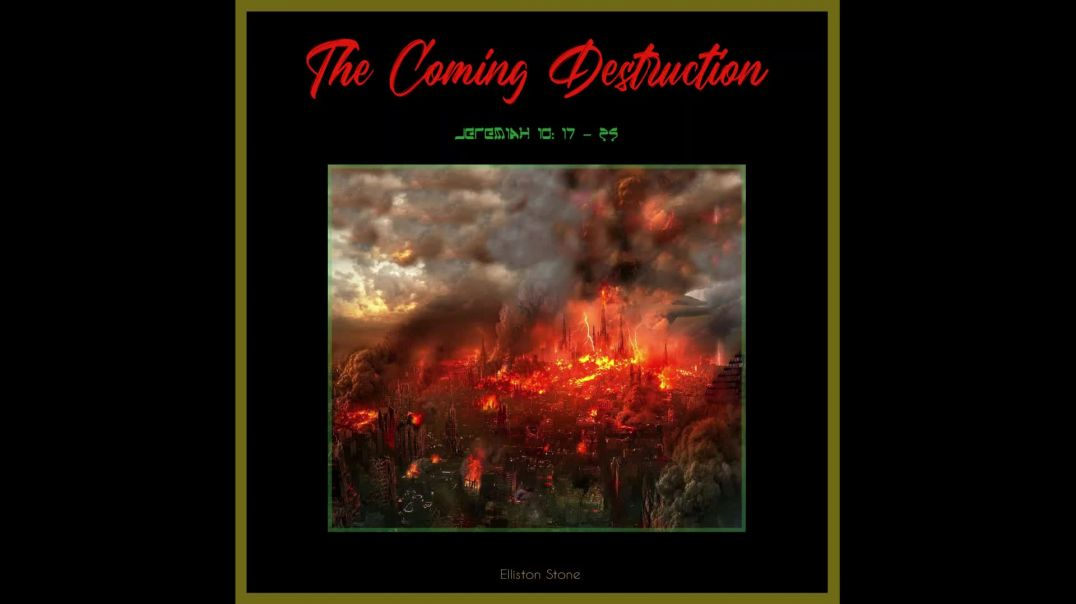 The Coming Destruction - Jeremiah 10: 17 to 25